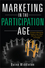 Marketing in the Participation Age: A Guide to Motivating People to Join, Share, Take Part, Connect, and Engage (1118402308) cover image