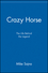 Crazy Horse: The Life Behind the Legend (0471417009) cover image