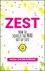 Zest: How to Squeeze the Max out of Life (0857088009) cover image