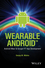 Wearable Android: Android Wear and Google FIT App Development (111905110X) cover image
