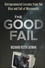 The Good Fail: Entrepreneurial Lessons from the Rise and Fall of Microworkz (1118250710) cover image