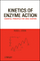 Kinetics of Enzyme Action: Essential Principles for Drug Hunters (0470414111) cover image