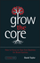 Grow the Core: How to Focus on your Core Business for Brand Success (1118484711) cover image