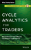 Cycle Analytics for Traders + Downloadable Software: Advanced Technical Trading Concepts (1118728513) cover image