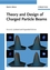 Theory and Design of Charged Particle Beams, 2nd Edition, Updated and Expanded (3527407413) cover image
