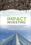 Impact Investing: Transforming How We Make Money While Making a Difference (0470907215) cover image