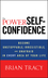 The Power of Self-Confidence: Become Unstoppable, Irresistible, and Unafraid in Every Area of Your Life (1118435915) cover image