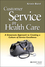 Customer Service in Health Care: A Grassroots Approach to Creating a Culture of Service Excellence (0787952516) cover image