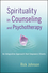 Spirituality in Counseling and Psychotherapy: An Integrative Approach that Empowers Clients (1118145216) cover image