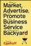 How to Market, Advertise and Promote Your Business or Service in Your Own Backyard (0470258217) cover image