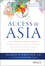 Access to Asia: Your Multicultural Guide to Building Trust, Inspiring Respect, and Creating Long-Lasting Business Relationships (1118919017) cover image