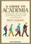A Guide to Academia: Getting into and Surviving Grad School, Postdocs and a Research Job (0470960418) cover image
