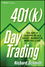 401(k) Day Trading: The Art of Cashing in on a Shaky Market in Minutes a Day (1118085418) cover image