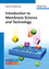 Introduction to Membrane Science and Technology (3527324518) cover image