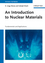 An Introduction to Nuclear Materials: Fundamentals and Applications (3527412018) cover image