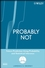 Probably Not: Future Prediction Using Probability and Statistical Inference  (0470184019) cover image