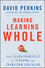 Making Learning Whole: How Seven Principles of Teaching Can Transform Education (0470633719) cover image