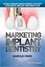 Marketing Implant Dentistry: Attract and Influence Patients to Accept Your Dental Implant Treatment Plan (1119114519) cover image