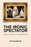 The Ironic Spectator: Solidarity in the Age of Post-Humanitarianism (074564211X) cover image