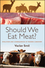 Should We Eat Meat?: Evolution and Consequences of Modern Carnivory (1118278720) cover image