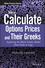 How to Calculate Options Prices and Their Greeks: Exploring the Black Scholes Model from Delta to Vega (1119011620) cover image