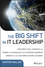 The Big Shift in IT Leadership: How Great CIOs Leverage the Power of Technology for Strategic Business Growth in the Customer-Centric Economy (1118867122) cover image