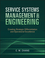 Service Systems Management and Engineering: Creating Strategic Differentiation and Operational Excellence  (0470423323) cover image