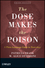The Dose Makes the Poison: A Plain-Language Guide to Toxicology, 3rd Edition (0470381124) cover image