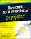 Success as a Mediator For Dummies (1118078624) cover image