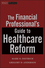 The Financial Professional's Guide to Healthcare Reform (1118093224) cover image