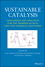 Sustainable Catalysis: Challenges and Practices for the Pharmaceutical and Fine Chemical Industries (1118155424) cover image