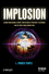 Implosion: Lessons from National Security, High Reliability Spacecraft, Electronics, and the Forces Which Changed Them (1118462424) cover image