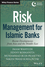 Risk Management for Islamic Banks: Recent Developments from Asia and the Middle East (1118734424) cover image