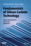 Fundamentals of Silicon Carbide Technology: Growth, Characterization, Devices and Applications (1118313526) cover image