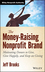 The Money-Raising Nonprofit Brand: Motivating Donors to Give, Give Happily, and Keep on Giving (1118583426) cover image