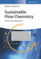Sustainable Flow Chemistry: Methods and Applications (3527338527) cover image