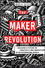 The Maker Revolution: Building a Future on Creativity and Innovation in an Exponential World (1119418828) cover image