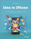 Idea to iPhone: The essential guide to creating your first app for the iPhone and iPad (1118523229) cover image