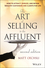 The Art of Selling to the Affluent: How to Attract, Service, and Retain Wealthy Customers and Clients for Life, 2nd Edition (1118744829) cover image