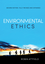 Environmental Ethics: An Overview for the Twenty-First Century, 2nd Edition (0745652530) cover image
