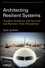 Architecting Resilient Systems: Accident Avoidance and Survival and Recovery from Disruptions (0470405031) cover image