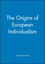 The Origins of European Individualism (0631179631) cover image