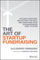 The Art of Startup Fundraising: Pitching Investors, Negotiating the Deal, and Everything Else Entrepreneurs Need to Know (1119191831) cover image