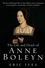 The Life and Death of Anne Boleyn: 'The Most Happy' (1405134631) cover image