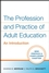 The Profession and Practice of Adult Education: An Introduction (0470181532) cover image
