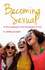 Becoming Sexual: A Critical Appraisal of the Sexualization of Girls (0745650732) cover image