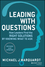 Leading with Questions: How Leaders Find the Right Solutions by Knowing What to Ask, Revised and Updated (1118658132) cover image