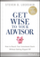 Get Wise to Your Advisor: How to Reach Your Investment Goals Without Getting Ripped Off (1118700732) cover image