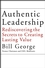 Authentic Leadership: Rediscovering the Secrets to Creating Lasting Value (0787969133) cover image