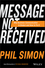 Message Not Received: Why Business Communication Is Broken and How to Fix It  (1119017033) cover image
